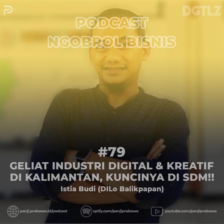 Ep.79 – Geliat Industri Digital & Kreatif di Kalimantan, Kuncinya di SDM!! w/ Istiabudi